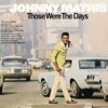 Those Were the Days, Johnny Mathis
