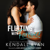 Kendall Ryan - Flirting with Forever (Unabridged)  artwork