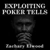 Zachary Elwood - Exploiting Poker Tells (Unabridged) artwork
