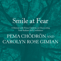 Pema Chödrön & Carolyn Rose Gimian - Smile at Fear: A Retreat with Pema Chodron on Discovering Your Radiant Self-Confidence (Unabridged) artwork