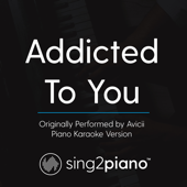 Addicted to You (Originally Performed by Avicii) [Piano Karaoke Version]