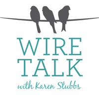Wire Talk with Karen Stubbs podcast