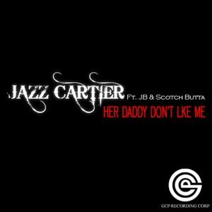 Jazz Cartier - Her Daddy Don't Like Me feat. Jb & Scotch Butta