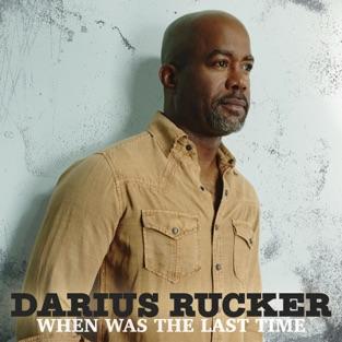 When Was the Last Time – Darius Rucker