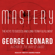 George Leonard - Mastery: The Keys to Success and Long-Term Fulfillment