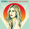 Here Comes The Change From the Motion Picture On The Basis of Sex - Kesha mp3