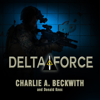 Charlie A. Beckwith & Donald Knox - Delta Force: A Memoir by the Founder of the U.S. Military's Most Secretive Special-Operations Unit  artwork