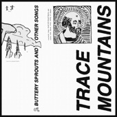 Trace Mountains - buttery sprouts