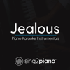 Jealous (Higher Key - Originally Performed by Labrinth) [Piano Karaoke Version] - Sing2Piano