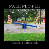 Pale People - Absent Friends