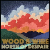 Wood & Wire - Just Don't Make 'Em