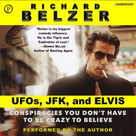 UFOs, JFK, and Elvis: Conspiracies You Don't Have to Be Crazy to Believe (Unabridged) audiobook