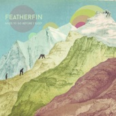 Featherfin - True Love Will Find You In the End