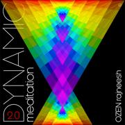 Ozen Dynamic Meditation 2.0 (feat. Bahramji, Anando Bharti, Teerth Gonzales, Stafford Smith & Milind Date) - Ozen Rajneesh - Ozen Rajneesh