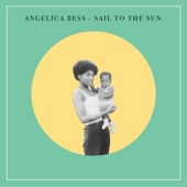 Angelica Bess - Sail To The Sun