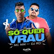 Só Quer Vrau (feat. DJ RD) - Mc Mm - Mc Mm