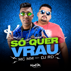 Baixar Só Quer Vrau (feat. DJ RD) - Mc Mm