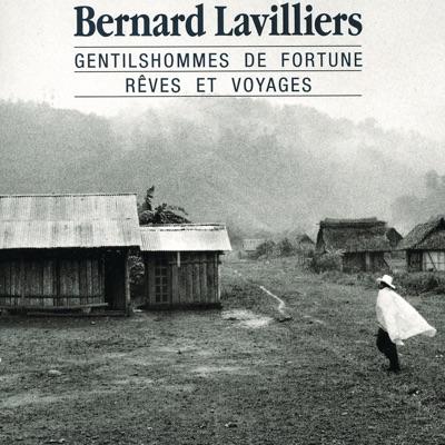 Gentilshommes de fortune, rêves et voyages - Bernard Lavilliers