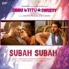 Subah Subah From Sonu Ke Titu Ki Sweety - Arijit Singh, Prakriti Kakar & Amaal Mallik mp3