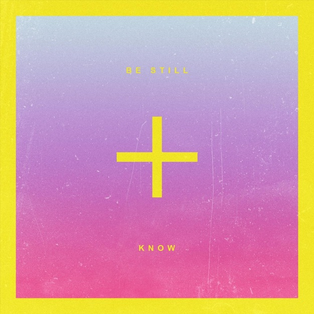 Be Still + Know by Life Church Music