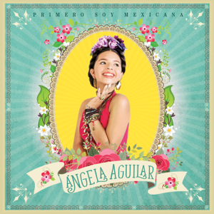 Ángela Aguilar - Primero Soy Mexicana
