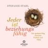 Stefanie Stahl - Jeder ist beziehungsfähig: Der goldene Weg zwischen Freiheit und Nähe artwork