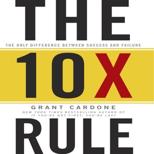 The 10X Rule: The Only Difference Between Success and Failure - Grant Cardone audiobook, mp3