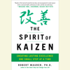 The Spirit of Kaizen: Creating Lasting Excellence One Small Step at a Time (Unabridged) - Bob Maurer