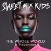 The Whole World (Radio Edit) [feat. Pikachunes] - Single, Sweet Mix Kids