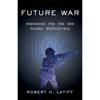 Future War: Preparing for the New Global Battlefield (Unabridged) - Robert H. Latiff