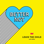 Better Not (feat. Wafia)-Louis The Child