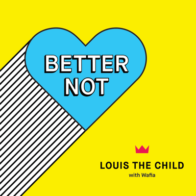 Better Not (feat. Wafia) - Louis The Child song
