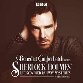 Benedict Cumberbatch Reads Sherlock Holmes' Rediscovered Railway Stories: Four Original Short Stories audiobook
