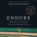 Alex Hutchinson & Malcolm Gladwell - foreword - Endure: Mind, Body, and the Curiously Elastic Limits of Human Performance (Unabridged)