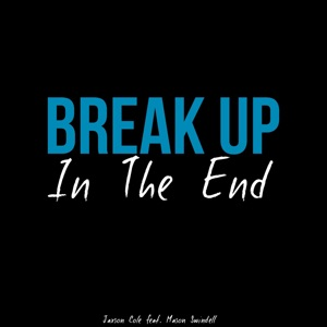 Jaxson Cole - Break up in the End feat. Mason Swindell
