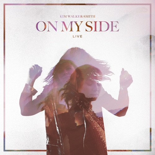 Kim Walker Smith - On My Side (Live) 2018