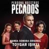 Perdona Nuestros Pecados (Banda Sonora Original) - Single, Toygar Işıklı