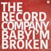 Baby I'm Broken - Single, The Record Company