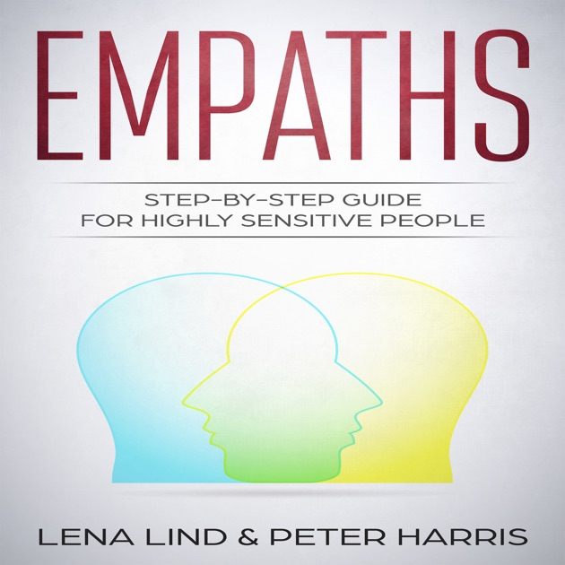 Empaths: Step-by-Step Guide for Highly Sensitive People (Unabridged