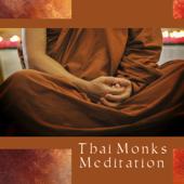 Thai Monks Meditation – Deep Zen Music for Healing, Sacred Prayer, Calling Wisdom & Om Chanting, Awaken the Buddhist Heart