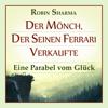 Robin Sharma - Der Mönch, der seinen Ferrari verkaufte: Eine Parabel vom Glück (Unabridged) artwork