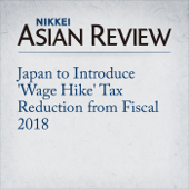 Japan to Introduce 'Wage Hike' Tax Reduction from Fiscal 2018