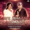 Aye Jahaan Aasmaan feat Shreya Ghoshal Trance Reprise Single