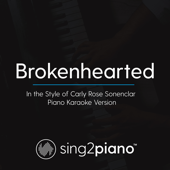 Brokenhearted (In the Style of Carly Rose Sonenclar) [Piano Karaoke Version]
