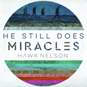 He Still Does (Miracles) - Hawk Nelson