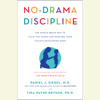 Daniel J. Siegel & Tina Payne Bryson - No-Drama Discipline: The Whole-Brain Way to Calm the Chaos and Nurture Your Child's Developing Mind (Unabridged)  artwork
