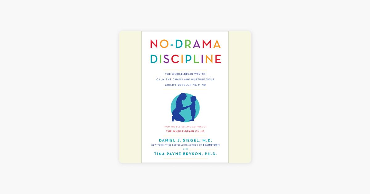 No-Drama Discipline: The Whole-Brain Way to Calm the Chaos and Nurture Your Child's Developing Mind (Unabridged) - Daniel J. Siegel & Tina Payne Bryson
