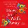 Katherine Center - How to Walk Away