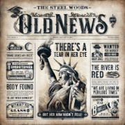 Old News - The Steel Woods - The Steel Woods