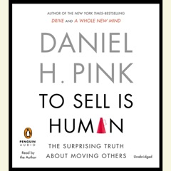 To Sell Is Human: The Surprising Truth About Moving Others (Unabridged)